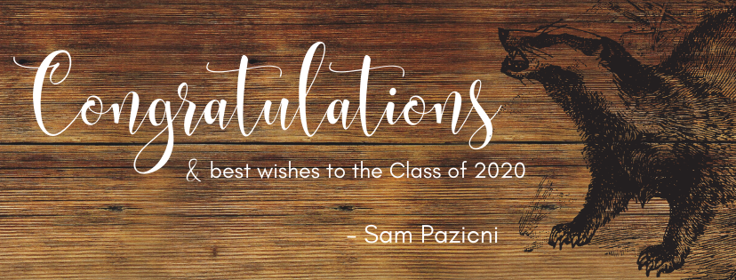 Congratulations & best wishes to the Class of 2020. -Sam Pazicni