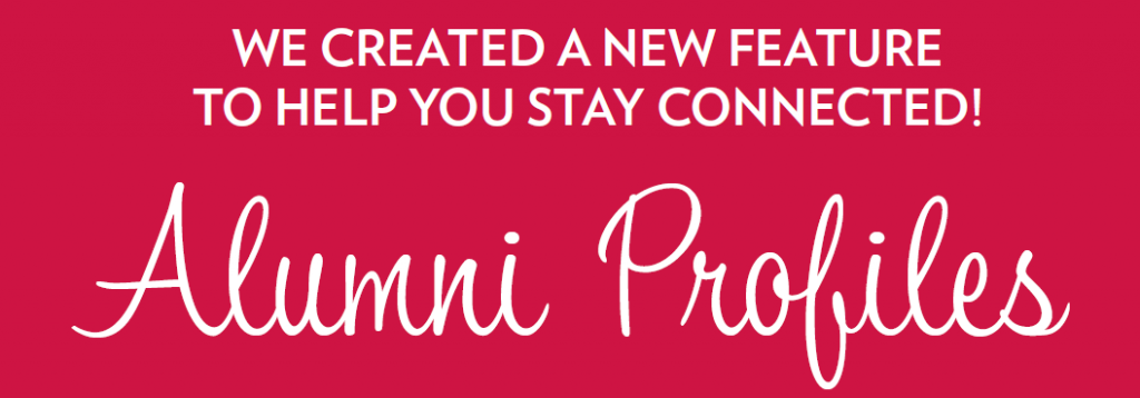 We created a new feature to help you stay connected! Alumni Profiles