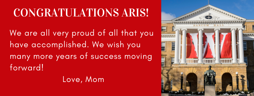 Congratulations Aris! We are all very proud of all that you have accomplished. We wish you many more years of success moving forward! Love, Mom