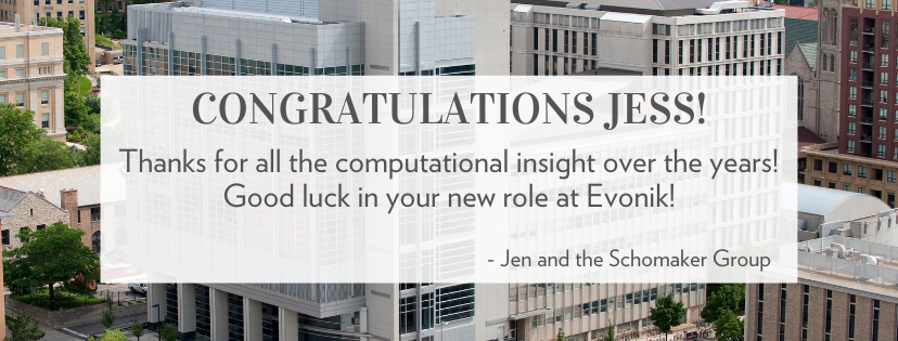 Congrats, Jess and thanks for all the computational insight over the years! Good luck in your new role at Evonik! --- Jen and the Schomaker group