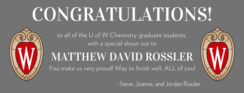 CONGRATULATIONS! to all of the U of W Chemistry graduate students, with a special shout-out to  Matthew David Rossler You make us very proud! Way to finish well, ALL of you! - Steve, Joanne, and Jordan Rossler