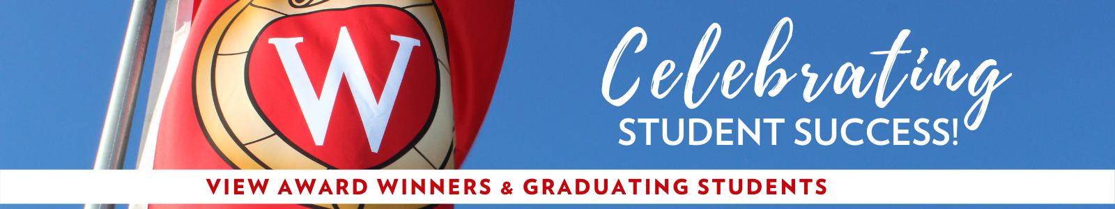 Celebrating Student Success VIEW AWARD WINNERS & GRADUATING STUDENTS