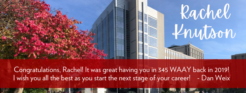 Congratulations, Rachel! It was great having you in 345 WAAY back in 2019! I wish you all the best as you start the next stage of your career!    - Dan Weix
